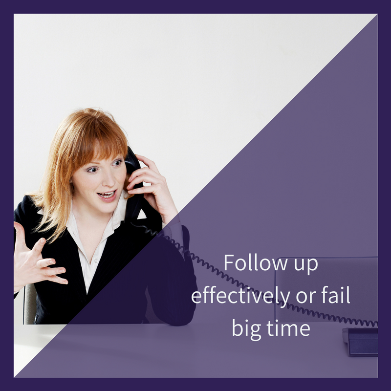 Follow up effectively or fail big time