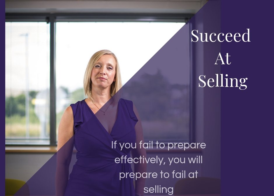 If you fail to prepare effectively, you will prepare to fail at selling