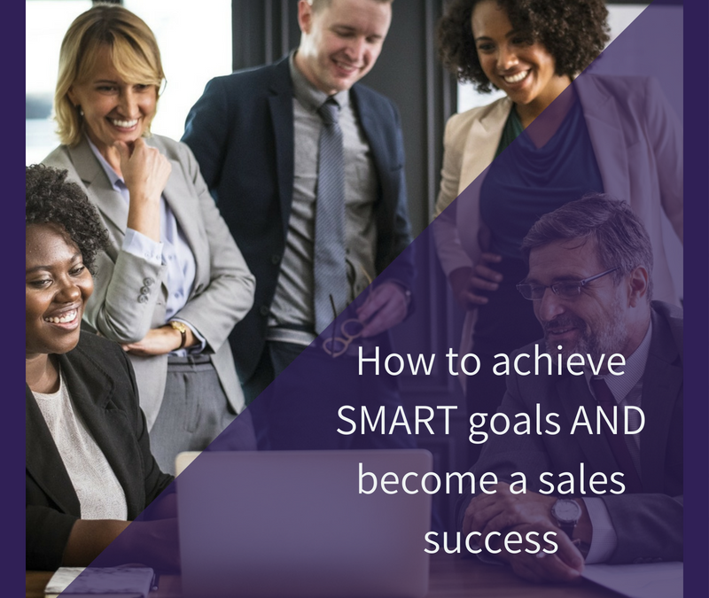How to achieve SMART goals AND become a sales success