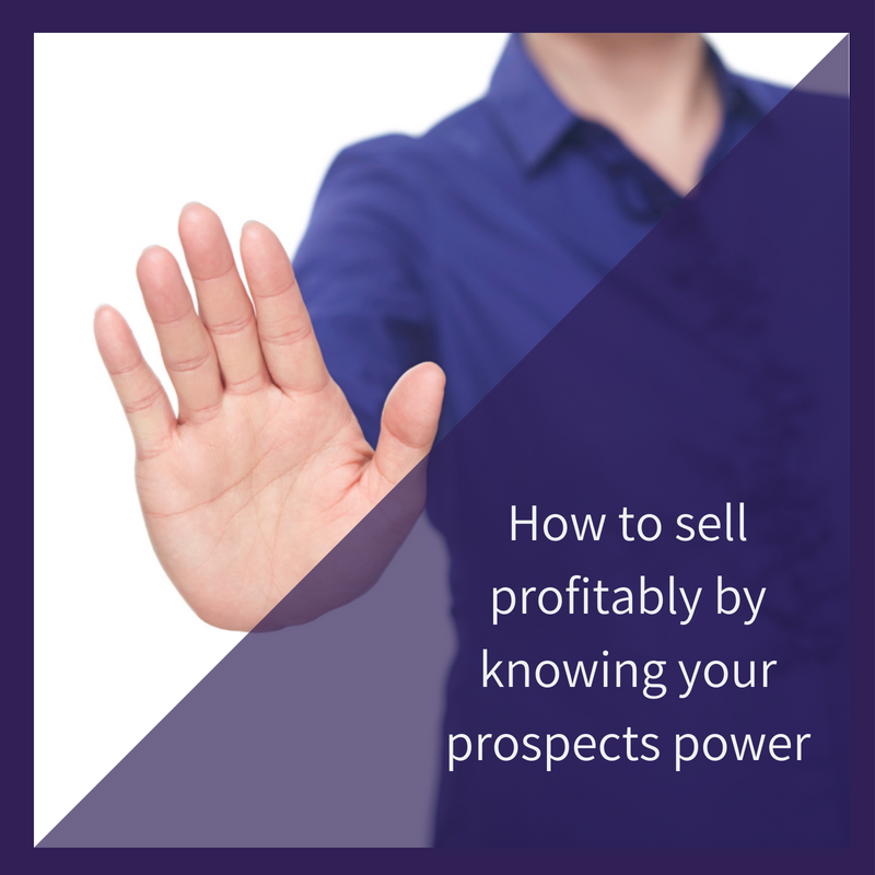 How to sell profitably by knowing your prospects power