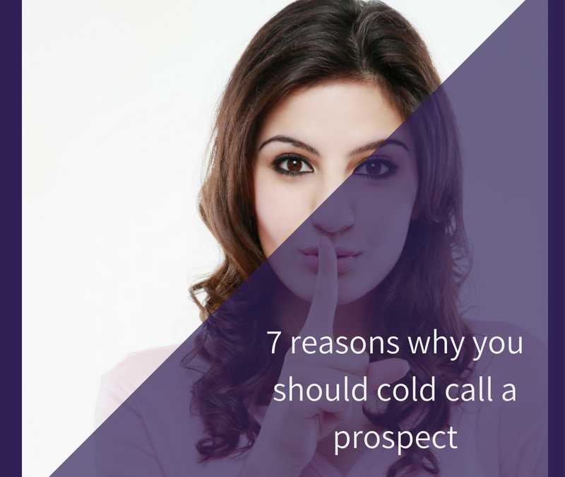 7 reasons why you should cold call a prospect