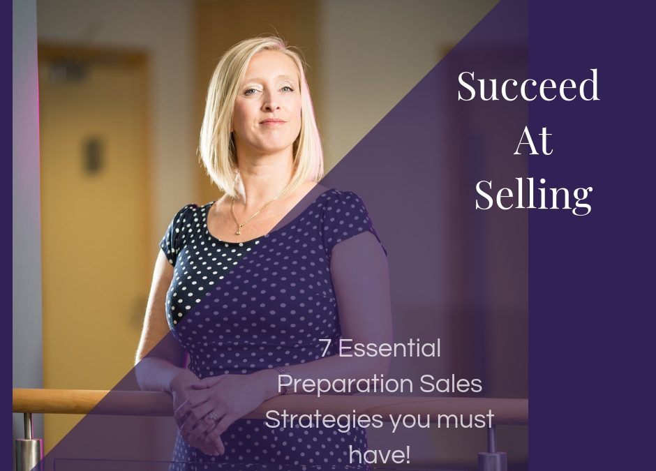 7 Essential Preparation Sales Strategies you must have!