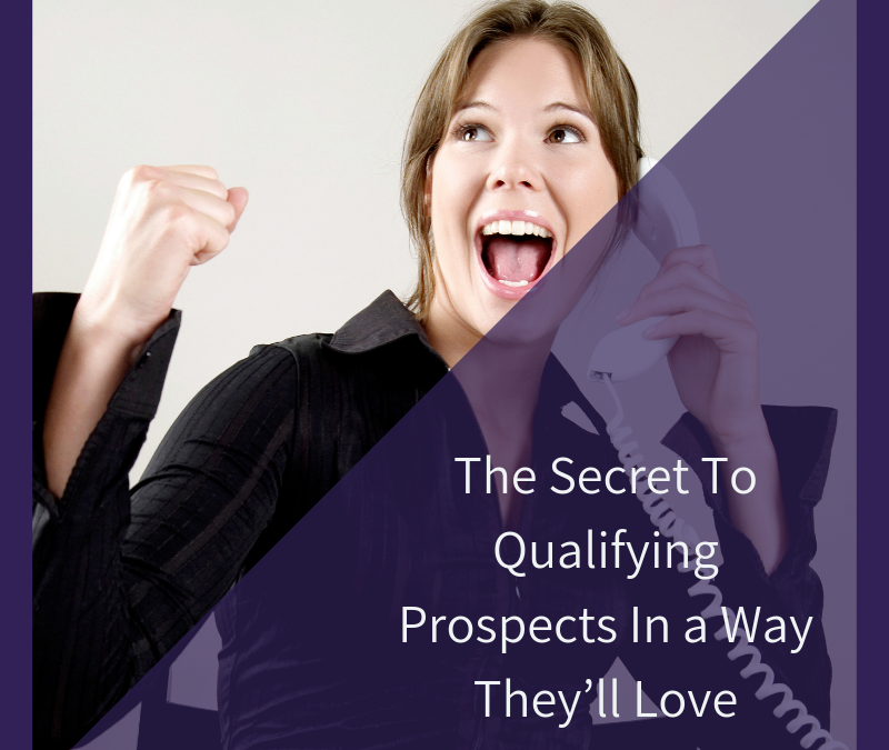 The Secret To Qualifying Prospects In a Way They'll Love