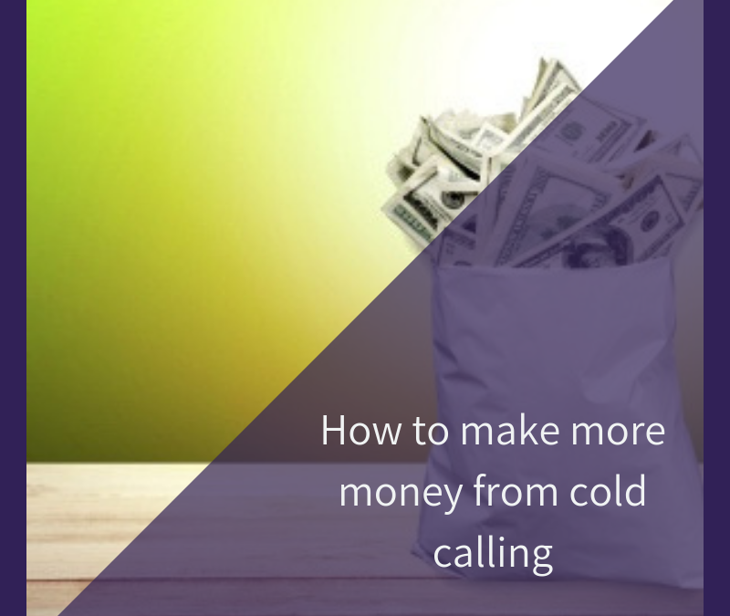 How to make more money from cold calling