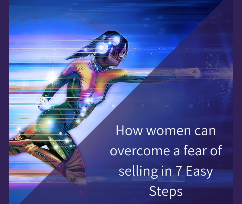 How women can overcome a fear of selling in 7 Easy Steps