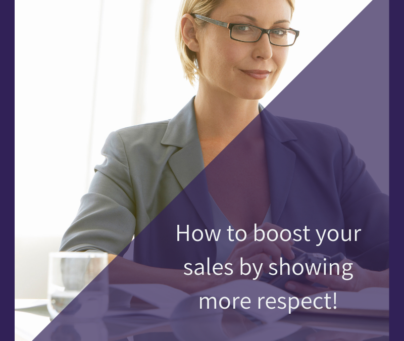 How to boost your sales by showing more respect!