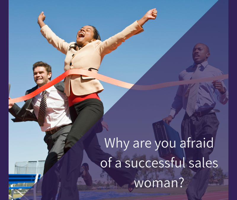 Why are you afraid of a successful sales woman?