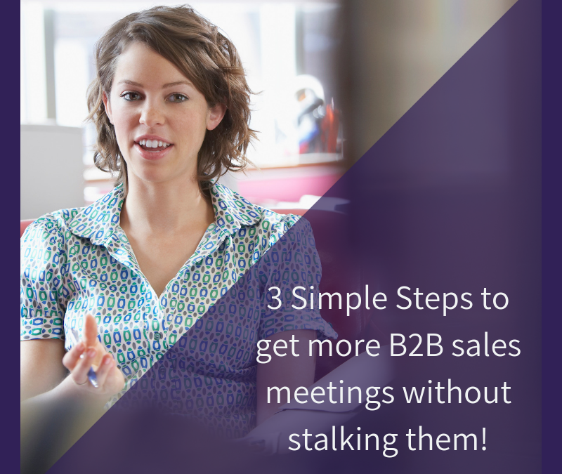 3 Simple Steps to get more B2B sales meetings without stalking them!