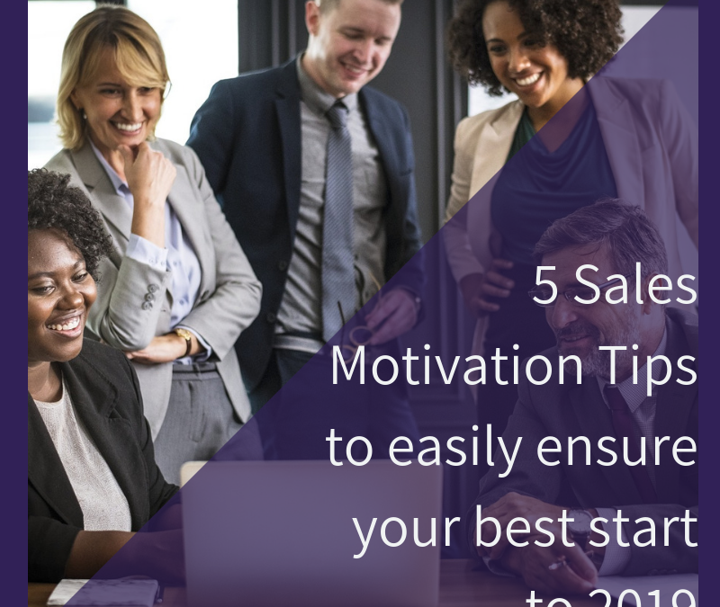 5 Sales Motivation Tips to easily ensure your best start to 2019