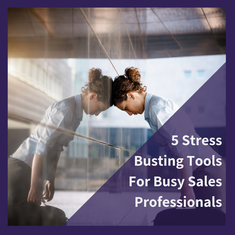5 Stress Busting Tools For Busy Sales Professionals